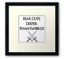 fear cuts deeper than swords -s Framed Print