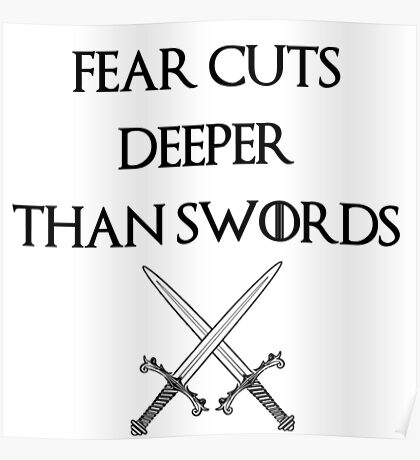 fear cuts deeper than swords -s Poster
