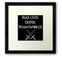 fear cuts deeper than swords -Ws Framed Print