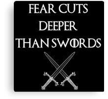 fear cuts deeper than swords -Ws Canvas Print