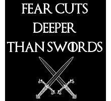 fear cuts deeper than swords -Ws Photographic Print
