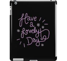 have a lovely day! iPad Case/Skin
