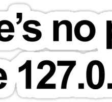 No Place Like 127.0.0.1 Geek Quote Sticker