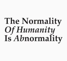 The normality of humanity is abnormality Kids Tee