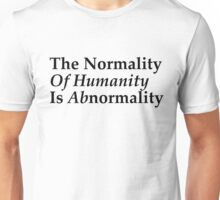The normality of humanity is abnormality Unisex T-Shirt