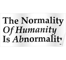 The normality of humanity is abnormality Poster