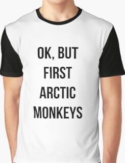 OK, but first Arctic Monkeys  Graphic T-Shirt