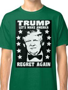Make America Regret Again - Funny Slogan Donald Trump Classic T-Shirt