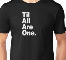 Til All Are One - Text Unisex T-Shirt