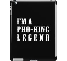 I'm a Pho-King Legend iPad Case/Skin