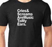 Cries and Screams are Music to my Ears - Text Unisex T-Shirt