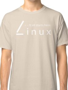 Linux - It all starts here Classic T-Shirt