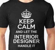 Keep Calm and let the Interior Designer handle it Unisex T-Shirt