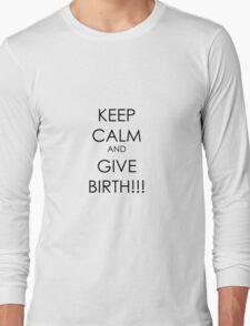 Keep Calm and GIVE BIRTH (Alternative colour) Long Sleeve T-Shirt
