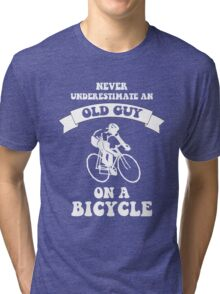 Never underestimate an old guy on a bicycle Tri-blend T-Shirt