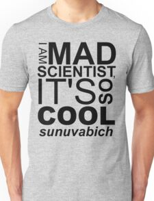 I AM MAD SCIENTIST Unisex T-Shirt