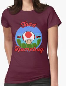 Toad is my Homeboy Womens Fitted T-Shirt