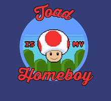Toad is my Homeboy Unisex T-Shirt