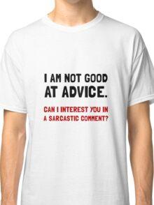 Advice Sarcastic Comment Classic T-Shirt