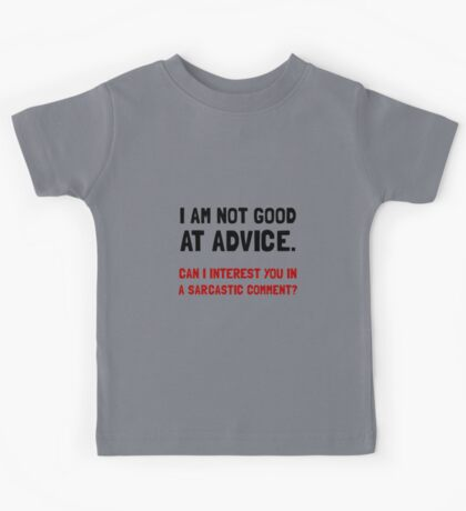 Advice Sarcastic Comment Kids Tee