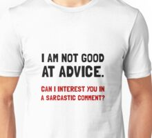 Advice Sarcastic Comment Unisex T-Shirt