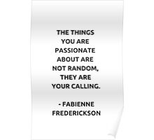 The things you are passionate about are not random, they are your calling Poster