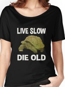 Live Slow, Die Old Women's Relaxed Fit T-Shirt