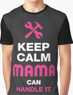 Keep Calm Mama Can Handle It Graphic T-Shirt