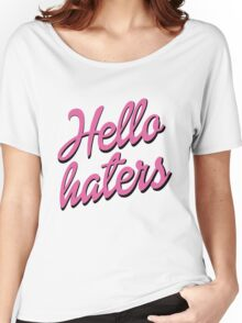 Hello Haters Women's Relaxed Fit T-Shirt