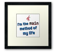 I'm the main method of my life Framed Print