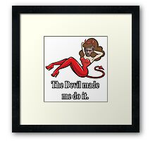 The Devil made me do it. Framed Print