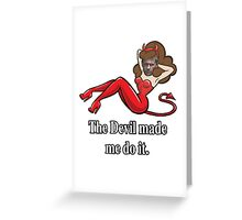 The Devil made me do it. Greeting Card