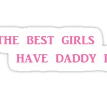 All the Best Girls have Daddy Issues Sticker