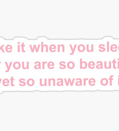 I like it when you sleep, for you are so beautiful yet so unaware of it Sticker