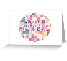 Love Fades But Things Are Forever Greeting Card