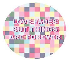 Love Fades But Things Are Forever Photographic Print