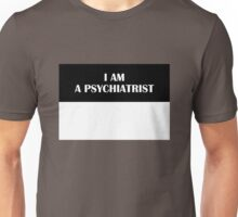 I AM A PSYCHIATRIST (Original) Unisex T-Shirt