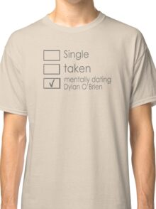 Mentally dating Dylan O'Brien Classic T-Shirt