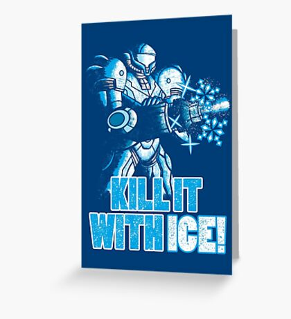 Kill it with ICE Greeting Card