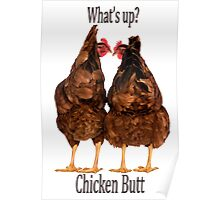 What's up? Chicken Butt Poster