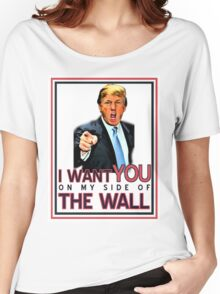 TRUMP I WANT YOU ON MY SIDE OF THE WALL Women's Relaxed Fit T-Shirt