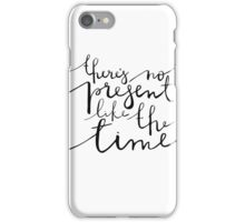 No Present Like The Time iPhone Case/Skin