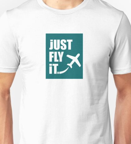 Just Fly It Unisex T-Shirt