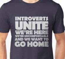 Introverts unite we're here we're uncomfortable and we want to go home-white Unisex T-Shirt