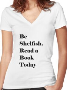 Be Shelfish. Read a Book Today Women's Fitted V-Neck T-Shirt