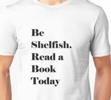 Be Shelfish. Read a Book Today Unisex T-Shirt