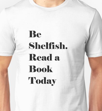 Be Shelfish. Read a Book Today T-Shirt