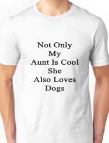 Not Only My Aunt Is Cool She Also Loves Dogs  Unisex T-Shirt