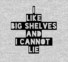I like Big Shelves and I cannot Lie Unisex T-Shirt