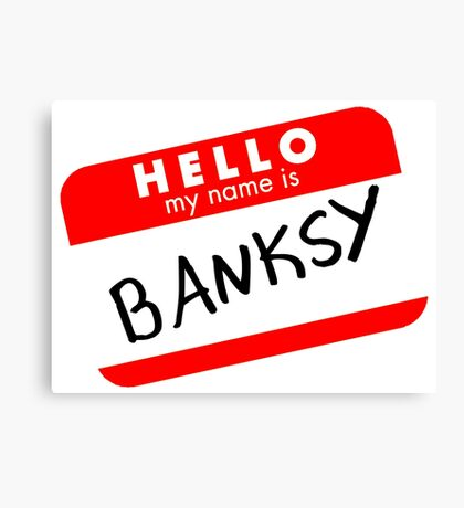 Hello my name is banksy Canvas Print